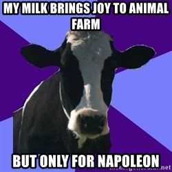 Coworker Cow - my milk brings joy to animal farm  but only for napoleon