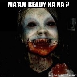 scary meme - ma'am ready ka na ?