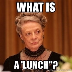 """Dowager Countess of Grantham - what is a 'lunch""""?"""