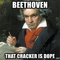 beethoven - Beethoven that cracker is dope