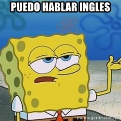I'll have you know Spongebob - puedo hablar ingles