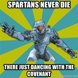 HALO 4 LOCO - SPARTANS NEVER DIE  THERE JUST DANCING WITH THE COVENANT