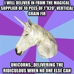 "ASMR Unicorn - I will deliver in from the magical supplier of 10 pces of 1""x20"" vertical grain fir unicorns...delivering the ridiculous when no one else can"