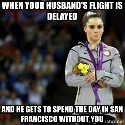 unimpressed McKayla Maroney 2 - When your husband's flight is delayed And he gets to spend the day in San Francisco without you