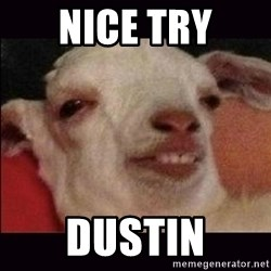 10 goat - nice try dustin