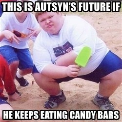 American Fat Kid - This is autsyn's future if he keeps eating candy bars