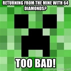 Minecraft Creeper Meme - returning from the mine with 64 diamonds? too bad!