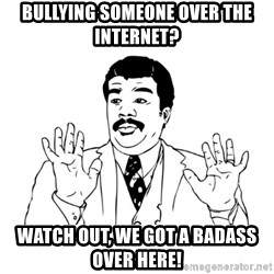 Badass Classy - Bullying someone over the internet? Watch out, we got a badass over here!