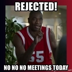 Dikembe Mutombo - REJECTED! NO NO NO MEETINGS TODAY