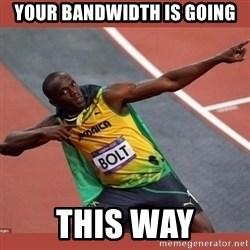 USAIN BOLT POINTING - Your bandwidth is going this way