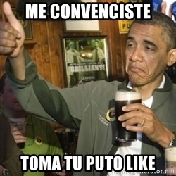 THUMBS UP OBAMA - me convenciste toma tu puto like
