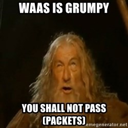 Gandalf You Shall Not Pass - WAAS IS GRUMPY YOU SHALL NOT PASS (PACKETS)