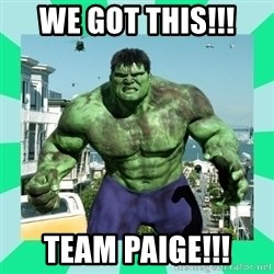 THe Incredible hulk - WE GOT THIS!!! TEAM PAIGE!!!