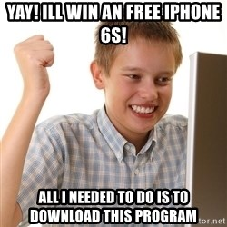 First Day on the internet kid - Yay! ill win an free iphone 6s! all i needed to do is to download this program