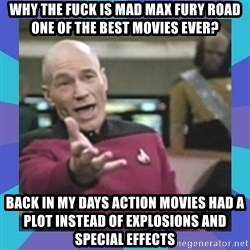 what  the fuck is this shit? - why the fuck is mad max fury road one of the best movies ever? back in my days action movies had a plot instead of explosions and special effects