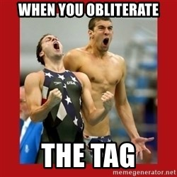 Ecstatic Michael Phelps - When you obliterate The tag