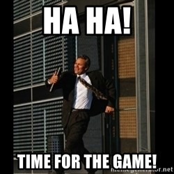 HAHA TIME FOR GUY - Ha ha! time for the game!