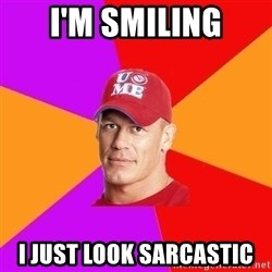 Hypocritical John Cena - i'm smiling i just look sarcastic