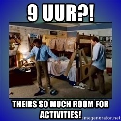 There's so much more room - 9 uur?!  Theirs so much room for activities!