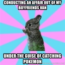 yAy FoR LifE BunNy - conducting an affair out of my boyfriends van under the guise of catching pokemon