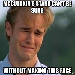 James Van Der Beek - Mcclurkin's Stand can't be sung without making this face