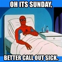 spiderman sick - Oh its sunday, Better call out sick.