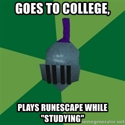 "Runescape Advice - goes to college, Plays Runescape while ""studying"""