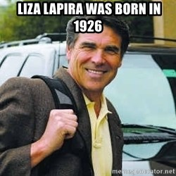 Rick Perry -  liza lapira was born in 1926