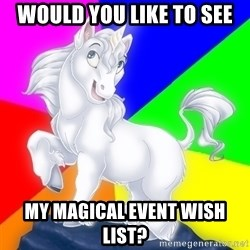 Gayy Unicorn - Would you like to see My magical event wish list?