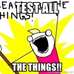 clean all the things - TEST ALL  THE THINGS!!