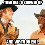 Blazing saddles - ..then deeco showed up and we took emp