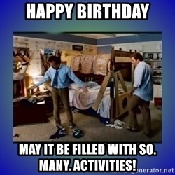 There's so much more room - Happy Birthday May it be filled with so. many. activities!