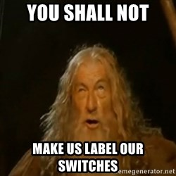 Gandalf You Shall Not Pass - YOU SHALL NOT MAKE US LABEL OUR SWITCHES