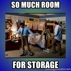 There's so much more room - So much room  for storage