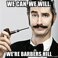 Snob - We can, we will. We're Barbers Hill