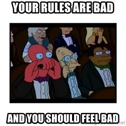 Your X is bad and You should feel bad - your rules are bad and you should feel bad