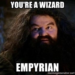Yer A Wizard Harry Hagrid - You're a wizard Empyrian