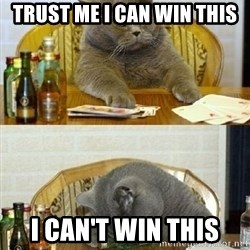 Poker Cat - TRUST ME I CAN WIN THIS I CAN'T WIN THIS