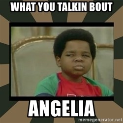What you talkin' bout Willis  - What you talkin bout Angelia
