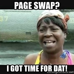Sweet brown - Page swap? I got time for dat!