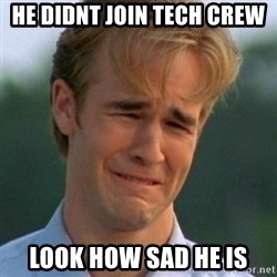 90s Problems - he didnt join tech crew look how sad he is