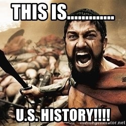 300 sparta - THIS IS............. U.S. HISTORY!!!!