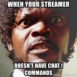 Mad Samuel L Jackson - When your streamer  doesn't have chat !commands