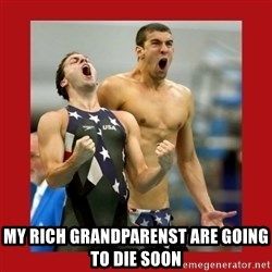 Ecstatic Michael Phelps -  my rich grandparenst are going to die soon