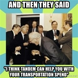 "reagan white house laughing - And then they said ""I think tandem can help you with your transportation spend"""