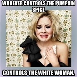 Crying Girl - Whoever controls the pumpkin spice controls the white woman.