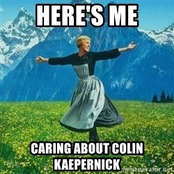 Julie Andrews looking for a fuck to give - Here's Me Caring about Colin Kaepernick