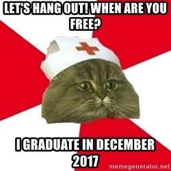 Nursing Student Cat - let's hang out! When are you free? I graduate in December 2017