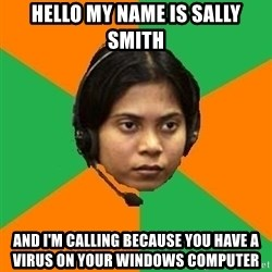Stereotypical Indian Telemarketer - hello my name is sally smith and i'm calling because you have a virus on your windows computer