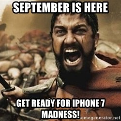 300 - SEPTEMBER IS HERE GET READY FOR IPHONE 7 MADNESS!